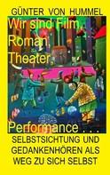 Günter von Hummel: Wir sind Film, Roman, Theater, Performance . . .