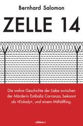 """Zelle 14 - Die wahre Geschichte der Liebe zwischen der Mörderin Estibaliz Carranza, bekannt als """"Eislady"""", und einem Mithäftling"""
