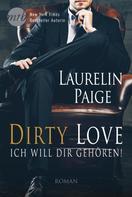 Laurelin Paige: Dirty Love - Ich will dir gehören! ★★★★