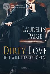 Dirty Love - Ich will dir gehören! - Erotischer Liebesroman