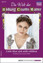 Die Welt der Hedwig Courths-Mahler 473 - Liebesroman - Liebe lässt sich nicht erklären