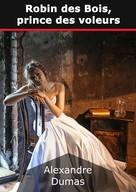 Alexandre Dumas: Robin des Bois, prince des voleurs