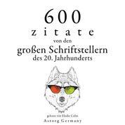 600 Zitate von den großen Schriftstellern des 20. Jahrhunderts - Sammlung bester Zitate