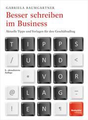 Besser schreiben im Business - Aktuelle Tipps und Vorlagen für den Geschäftsalltag