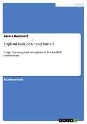 England look dead and buried - Usage of conceptual metaphors in live football commentary
