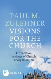 Visions for the Church - Orientation in times of Church Reorganisation