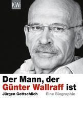 Der Mann, der Günter Wallraff ist - Die Biographie