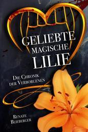 Die Chronik der Verborgenen - Geliebte magische Lilie