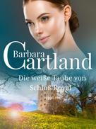 Barbara Cartland: Die weiße Taube von Schloß Royal