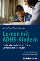 Lernen mit ADHS-Kindern - Ein Praxishandbuch für Eltern, Lehrer und Therapeuten
