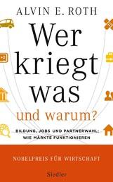 Wer kriegt was - und warum? - Bildung, Jobs und Partnerwahl: Wie Märkte funktionieren
