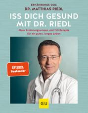 Iss dich gesund mit Dr. Riedl - Mein Ernährungswissen und 150 Rezepte für ein gutes, langes Leben