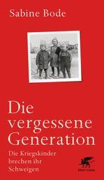 Die vergessene Generation - Die Kriegskinder brechen ihr Schweigen