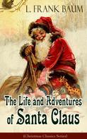 L. Frank Baum: The Life and Adventures of Santa Claus (Christmas Classics Series)