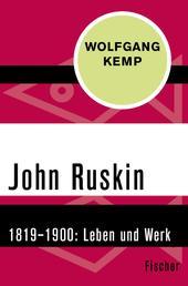 John Ruskin - 1819–1900. Leben und Werk