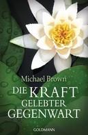 Michael Brown: Die Kraft gelebter Gegenwart ★★★★★