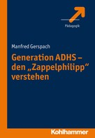 """Manfred Gerspach: Generation ADHS - den """"Zappelphilipp"""" verstehen"""