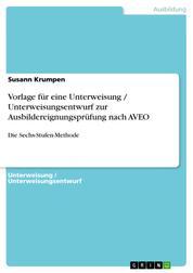 Vorlage für eine Unterweisung / Unterweisungsentwurf zur Ausbildereignungsprüfung nach AVEO - Die Sechs-Stufen-Methode