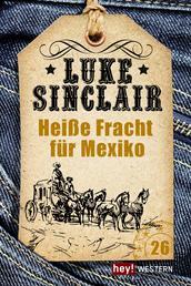 Heiße Fracht für Mexiko - Luke Sinclair Western, Band 27