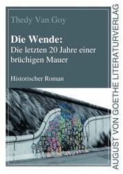 Die Wende: Die letzten 20 Jahre einer brüchigen Mauer - Historischer Roman