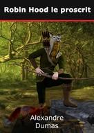Alexandre Dumas: Robin Hood le proscrit