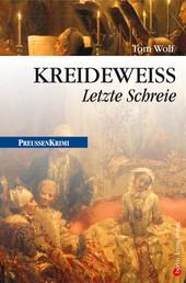 Kreideweifl - Letzte Schreie - Preußen Krimi (anno 1772)