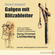 Galgen mit Blitzableiter - Das Leben und Denken des großen Aufklärers, Physikers und Aphoristikers Georg Christoph Lichtenberg