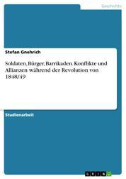 Soldaten, Bürger, Barrikaden. Konflikte und Allianzen während der Revolution von 1848/49