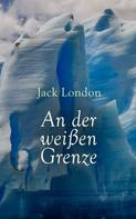Jack London: An der weißen Grenze