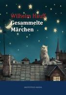 Wilhelm Hauff: Wilhelm Hauff - Gesammelte Märchen ★★★★