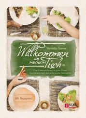 Willkommen an meinem Tisch! - Eine Liebeserklärung an gutes Essen, Gastfreundschaft und gemeinsame Mahlzeiten