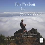 Die Freiheit der Seelensterne - Ein lebensbejahendes Foto-Lyrikwerk