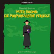 Pater Brown: Die purpurfarbene Perücke (Ungekürzt)