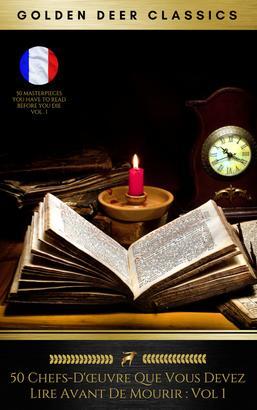 50 Chefs-D'œuvre Que Vous Devez Lire Avant De Mourir : Vol 1 (Golden Deer Classics)