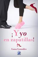 Luna González: ¡Y yo en zapatillas!