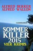 Alfred Bekker: Sommer Killer 2015: Vier Krimis