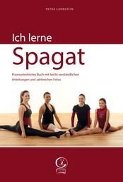 Ich lerne Spagat - Praxisorientiertes Buch mit leicht verständlichen Anleitungen und zahlreichen Fotos