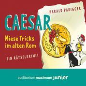 Caesar - miese Tricks im alten Rom - Ein Rätselkrimi (Ungekürzt)