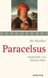 Paracelsus - Schriften. Ausgewählt und kommentiert von Gerhard Wehr