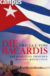 Die Bacardis - Der Kuba-Clan zwischen Rum und Revolution
