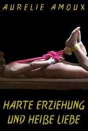 Harte Erziehung und heiße Liebe - Erotisches Abenteuer