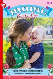 Mami Bestseller 73 – Familienroman - Immer wenn ich traurig bin