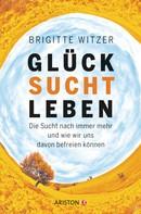 Brigitte Witzer: GLÜCK SUCHT LEBEN ★★★