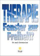 Dr. med. Christian Jost: Therapie - Fenster zur Freiheit?