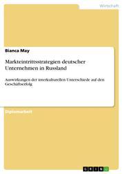 Markteintrittsstrategien deutscher Unternehmen in Russland - Auswirkungen der interkulturellen Unterschiede auf den Geschäftserfolg