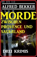 Alfred Bekker: Morde zwischen Provence und Sauerland: Drei Krimis ★★★★
