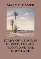 Mary G. Damer: Diary of A Tour in Greece, Turkey, Egypt, and The Holy Land