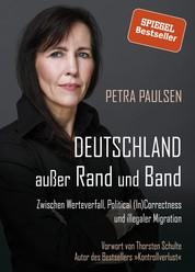 Deutschland außer Rand und Band - Zwischen Werteverfall, Political (In)Correctness und illegaler Migration