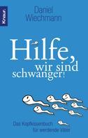 Daniel Wiechmann: Hilfe, wir sind schwanger! ★★★