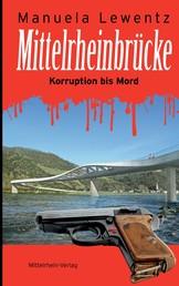 Mittelrheinbrücke - Korruption bis Mord